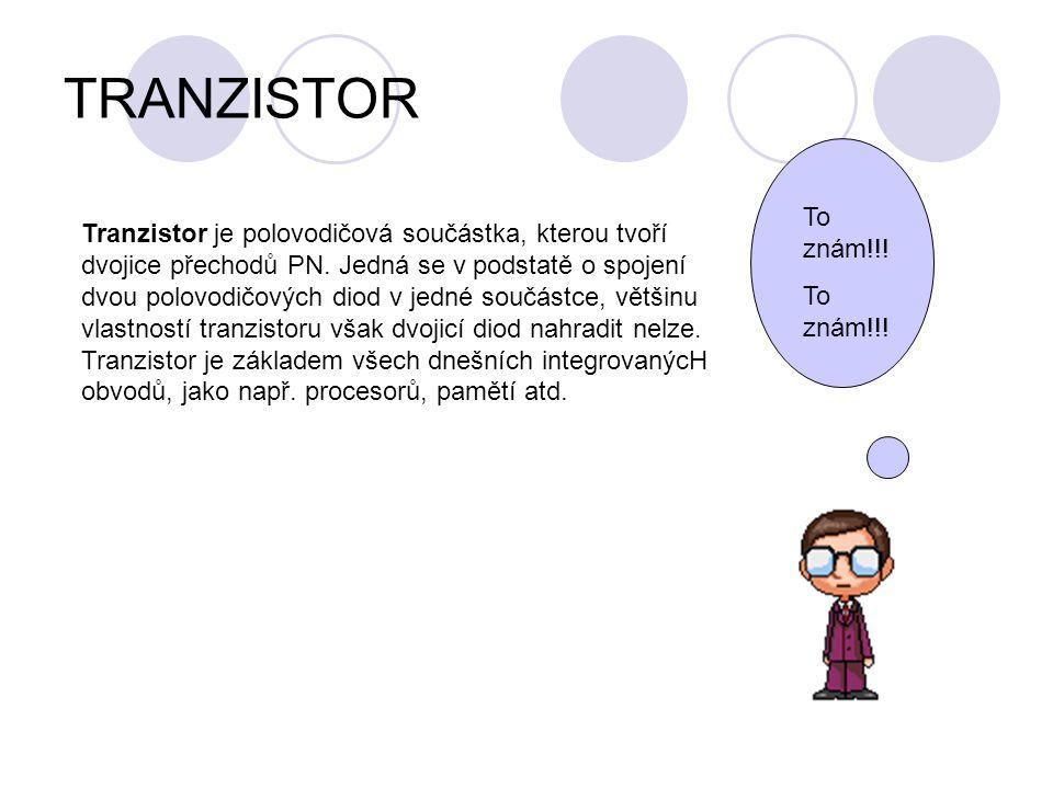 TRANZISTOR Tranzistor je polovodičová součástka, kterou tvoří dvojice přechodů PN. Jedná se v podstatě o spojení dvou polovodičových diod v jedné souč