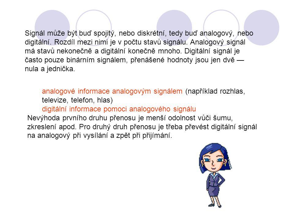 Signál může být buď spojitý, nebo diskrétní, tedy buď analogový, nebo digitální. Rozdíl mezi nimi je v počtu stavů signálu. Analogový signál má stavů