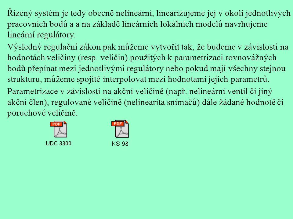 Řízený systém je tedy obecně nelineární, linearizujeme jej v okolí jednotlivých pracovních bodů a a na základě lineárních lokálních modelů navrhujeme lineární regulátory.