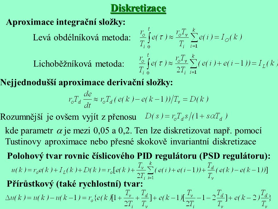 Diskretizace Aproximace integrační složky: Levá obdélníková metoda: Lichoběžníková metoda: Nejjednodušší aproximace derivační složky: Rozumnější je ov