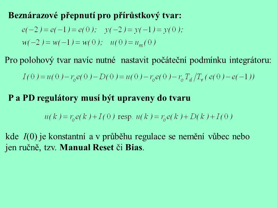 Beznárazové přepnutí pro přírůstkový tvar: Pro polohový tvar navíc nutné nastavit počáteční podmínku integrátoru: P a PD regulátory musí být upraveny do tvaru kde I(0) je konstantní a v průběhu regulace se nemění vůbec nebo jen ručně, tzv.