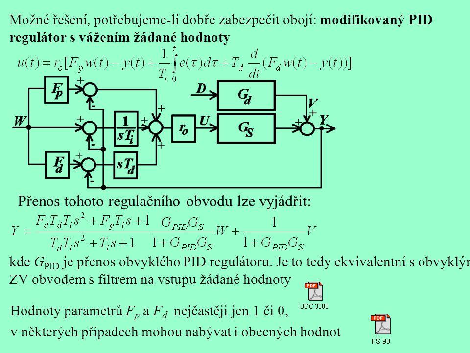 Možné řešení, potřebujeme-li dobře zabezpečit obojí: modifikovaný PID regulátor s vážením žádané hodnoty Přenos tohoto regulačního obvodu lze vyjádřit: kde G PID je přenos obvyklého PID regulátoru.