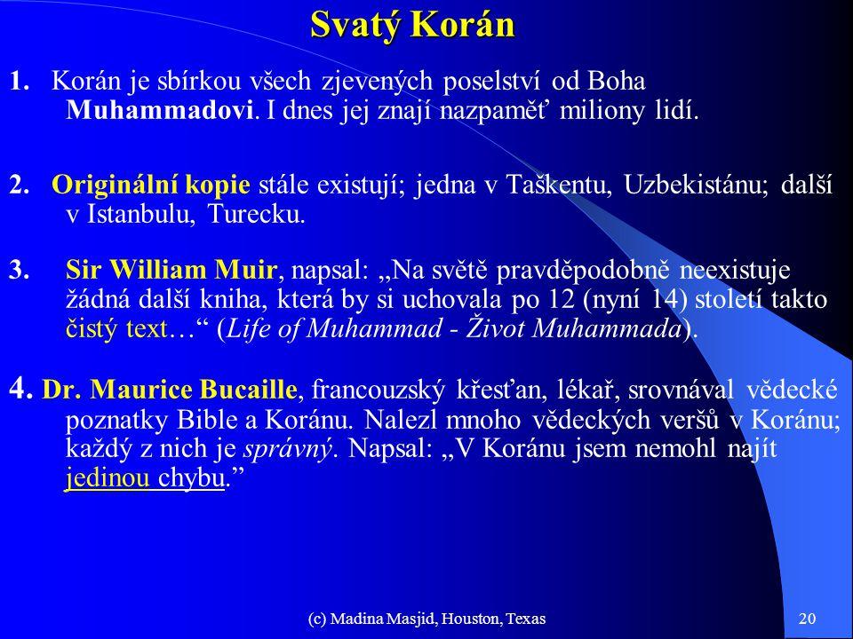 (c) Madina Masjid, Houston, Texas19 Všechny Svaté Knihy vedou k víře v Muhammada a Korán Zmínky o Muhammadovi ve Svaté Bibli 1. Ježíš předpověděl příc