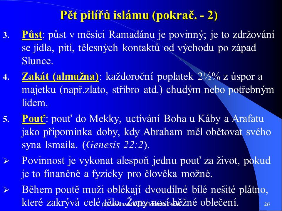 (c) Madina Masjid, Houston, Texas25 Pět pilířů islámu 1. Víra: v existenci jediného Boha: jediného Stvořitele vesmíru. On je Věčně Trvající, Všemocný,