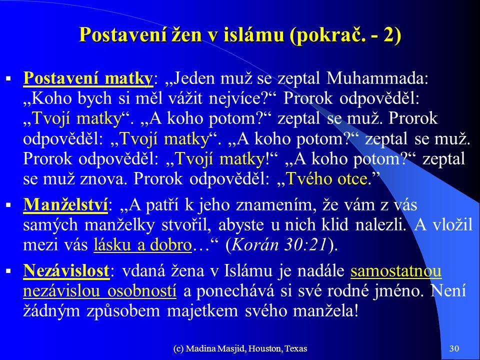 (c) Madina Masjid, Houston, Texas29 Postavení žen v islámu  Islám nařizuje mravnost v chování a vzhledu. Módu, která omezuje ženy pouze na objekty to