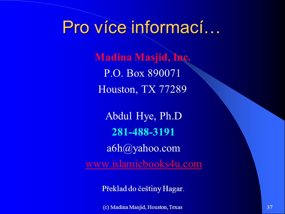 (c) Madina Masjid, Houston, Texas36 Inteligentní volba…2  V USA neexistuje jediná TV, rádiová stanice nebo národní noviny, které by patřili nebo byli