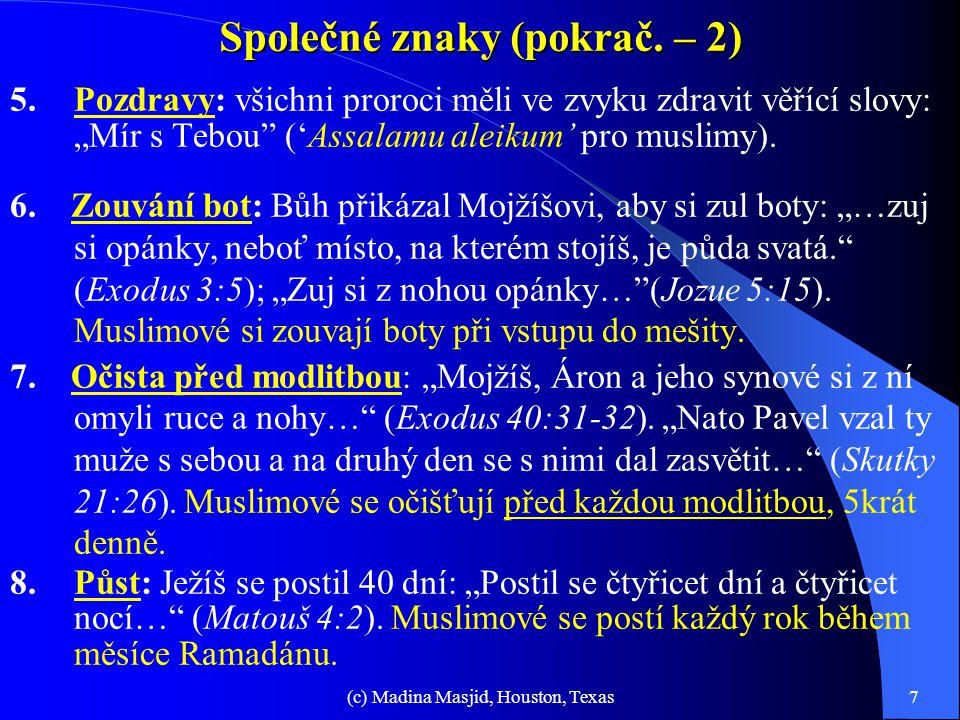 """(c) Madina Masjid, Houston, Texas6 Společné znaky judaismu, křesťanství a islámu 1.Monoteismus: Tóra (Starý zákon): """"Já jsem první i poslední, kromě m"""