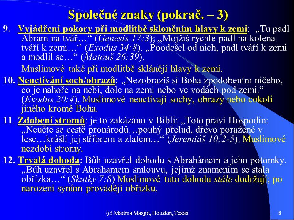 """(c) Madina Masjid, Houston, Texas7 Společné znaky (pokrač. – 2) 5.Pozdravy: všichni proroci měli ve zvyku zdravit věřící slovy: """"Mír s Tebou"""" ('Assala"""