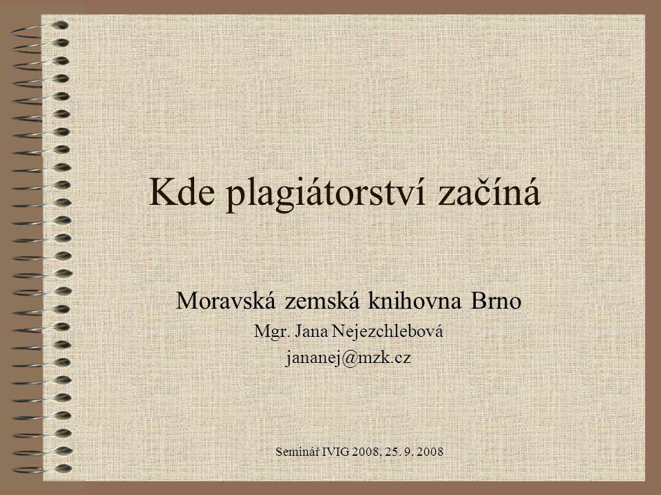 Seminář IVIG 2008, 25. 9. 2008 Kde plagiátorství začíná Moravská zemská knihovna Brno Mgr.