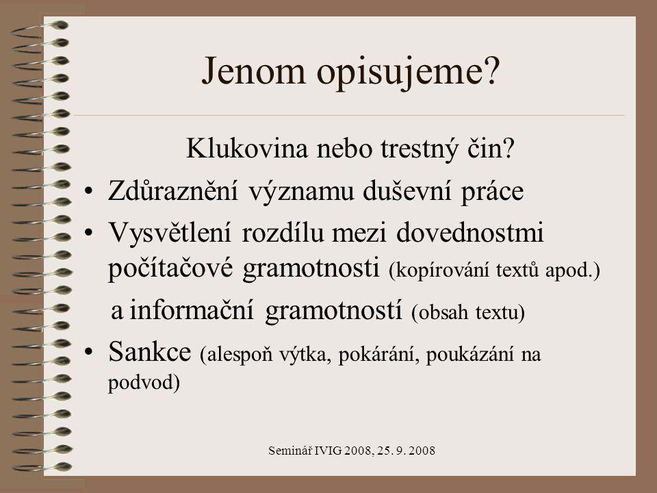 Seminář IVIG 2008, 25. 9. 2008 Jenom opisujeme. Klukovina nebo trestný čin.