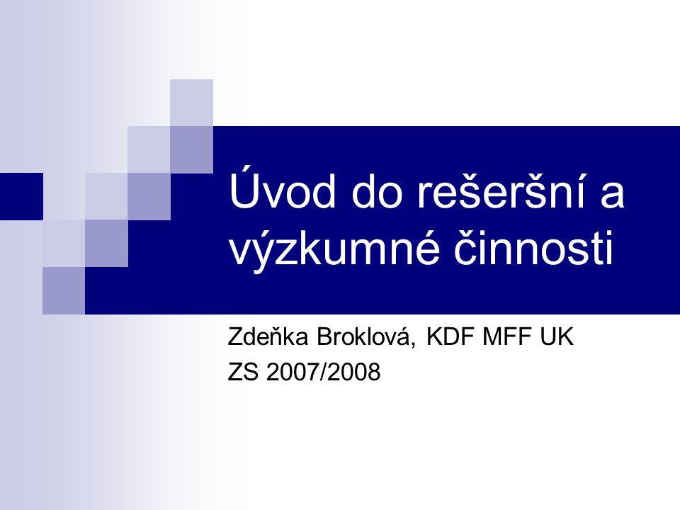 Zdeňka Broklová - Úvod do rešeršní a výzkumné činnosti32 ZS 2008/2009 Internet  volný web  nesourodé prostředí, různí autoři  složité ověření informací  neviditelný internet  není viditelný pro vyhledávací enginy jako Google  mnohem větší než viditelný  např.