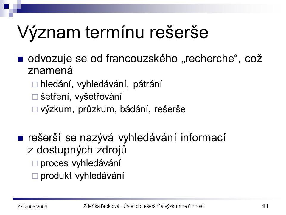 """Zdeňka Broklová - Úvod do rešeršní a výzkumné činnosti11 ZS 2008/2009 Význam termínu rešerše  odvozuje se od francouzského """"recherche"""", což znamená """