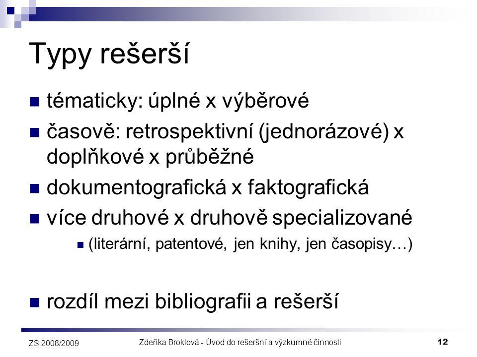 Zdeňka Broklová - Úvod do rešeršní a výzkumné činnosti12 ZS 2008/2009 Typy rešerší  tématicky: úplné x výběrové  časově: retrospektivní (jednorázové
