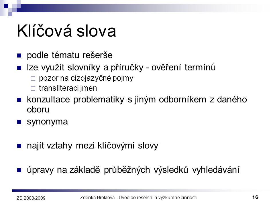 Zdeňka Broklová - Úvod do rešeršní a výzkumné činnosti16 ZS 2008/2009 Klíčová slova  podle tématu rešerše  lze využít slovníky a příručky - ověření