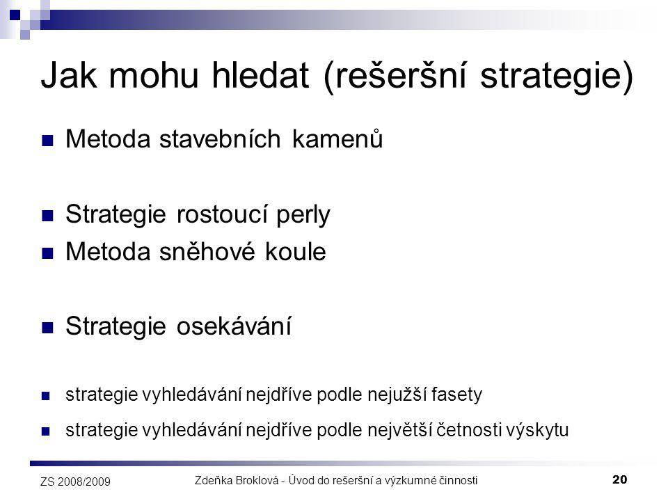 Zdeňka Broklová - Úvod do rešeršní a výzkumné činnosti20 ZS 2008/2009 Jak mohu hledat (rešeršní strategie)  Metoda stavebních kamenů  Strategie rost