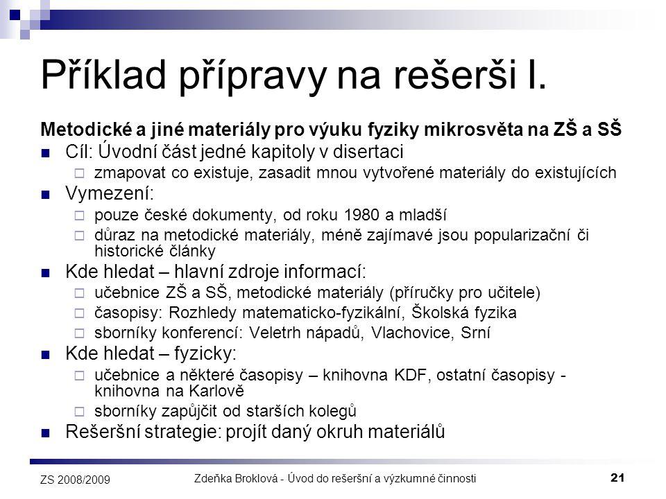 Zdeňka Broklová - Úvod do rešeršní a výzkumné činnosti21 ZS 2008/2009 Příklad přípravy na rešerši I. Metodické a jiné materiály pro výuku fyziky mikro