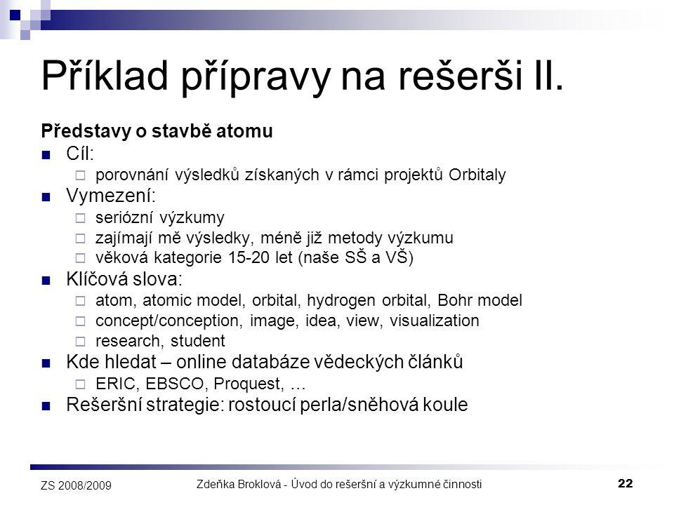 Zdeňka Broklová - Úvod do rešeršní a výzkumné činnosti22 ZS 2008/2009 Příklad přípravy na rešerši II. Představy o stavbě atomu  Cíl:  porovnání výsl