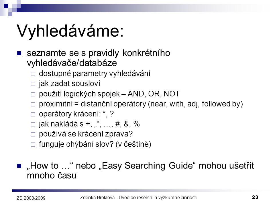 Zdeňka Broklová - Úvod do rešeršní a výzkumné činnosti23 ZS 2008/2009 Vyhledáváme:  seznamte se s pravidly konkrétního vyhledávače/databáze  dostupn