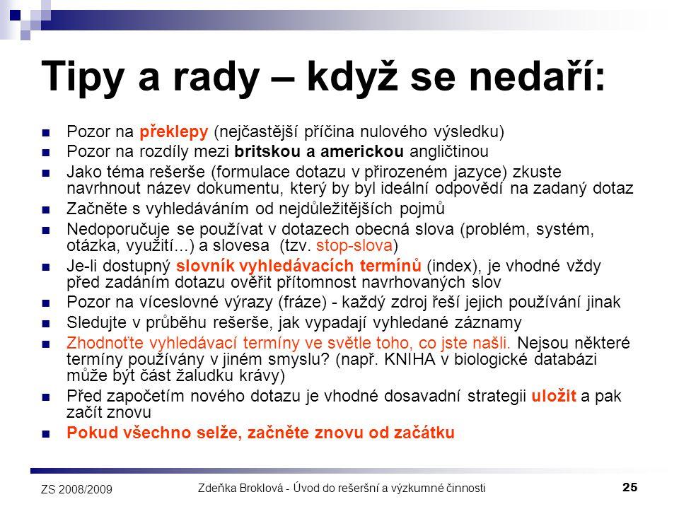 Zdeňka Broklová - Úvod do rešeršní a výzkumné činnosti25 ZS 2008/2009 Tipy a rady – když se nedaří:  Pozor na překlepy (nejčastější příčina nulového