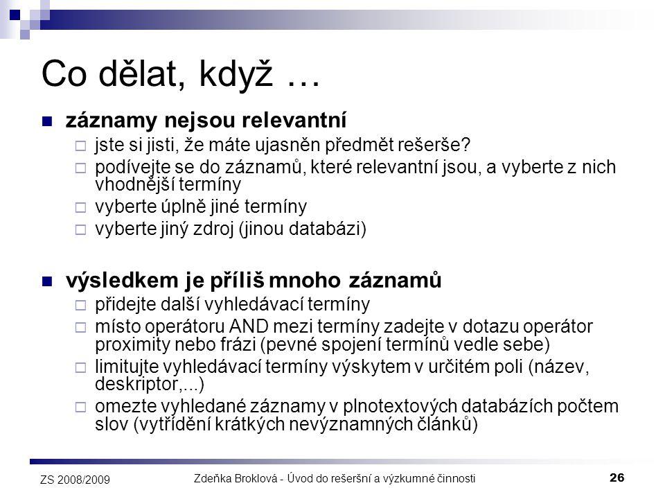 Zdeňka Broklová - Úvod do rešeršní a výzkumné činnosti26 ZS 2008/2009 Co dělat, když …  záznamy nejsou relevantní  jste si jisti, že máte ujasněn př
