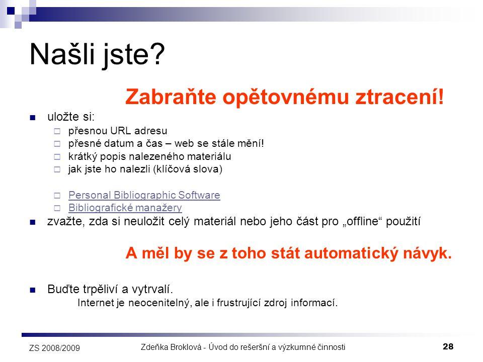 Zdeňka Broklová - Úvod do rešeršní a výzkumné činnosti28 ZS 2008/2009 Našli jste? Zabraňte opětovnému ztracení!  uložte si:  přesnou URL adresu  př