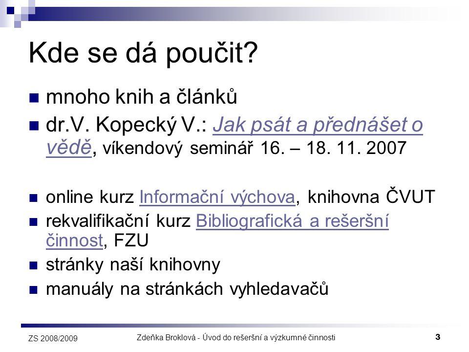 Zdeňka Broklová - Úvod do rešeršní a výzkumné činnosti3 ZS 2008/2009 Kde se dá poučit?  mnoho knih a článků  dr.V. Kopecký V.: Jak psát a přednášet