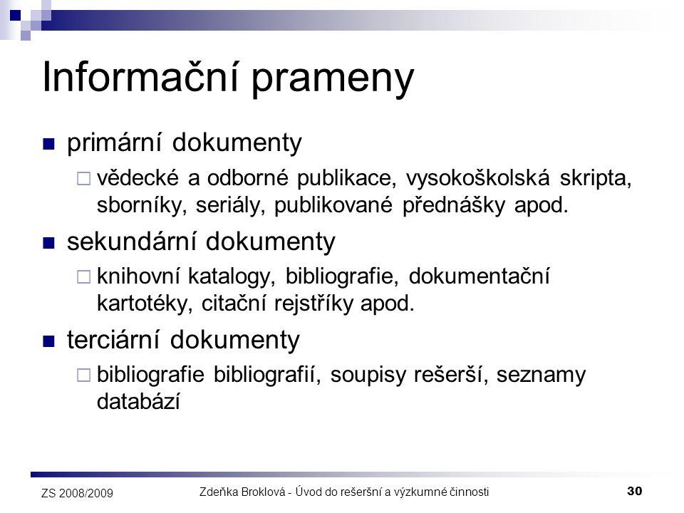 Zdeňka Broklová - Úvod do rešeršní a výzkumné činnosti30 ZS 2008/2009 Informační prameny  primární dokumenty  vědecké a odborné publikace, vysokoško