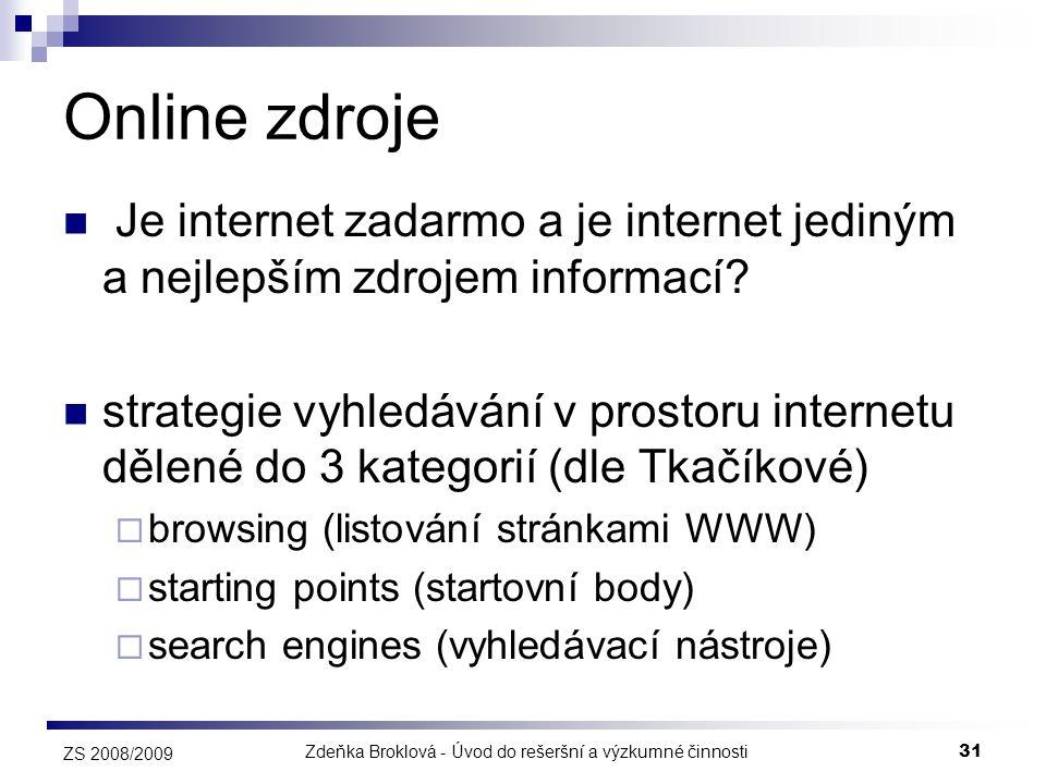 Zdeňka Broklová - Úvod do rešeršní a výzkumné činnosti31 ZS 2008/2009 Online zdroje  Je internet zadarmo a je internet jediným a nejlepším zdrojem in