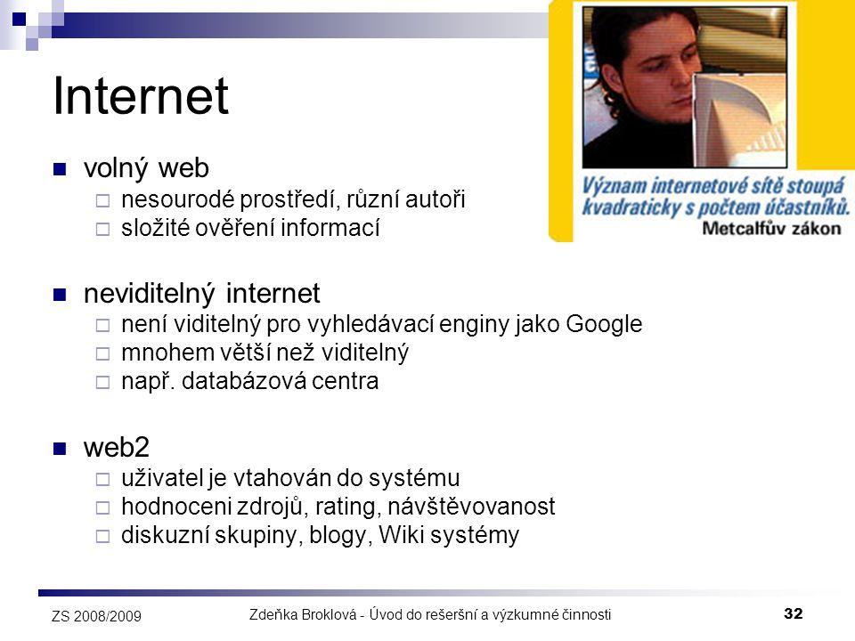 Zdeňka Broklová - Úvod do rešeršní a výzkumné činnosti32 ZS 2008/2009 Internet  volný web  nesourodé prostředí, různí autoři  složité ověření infor
