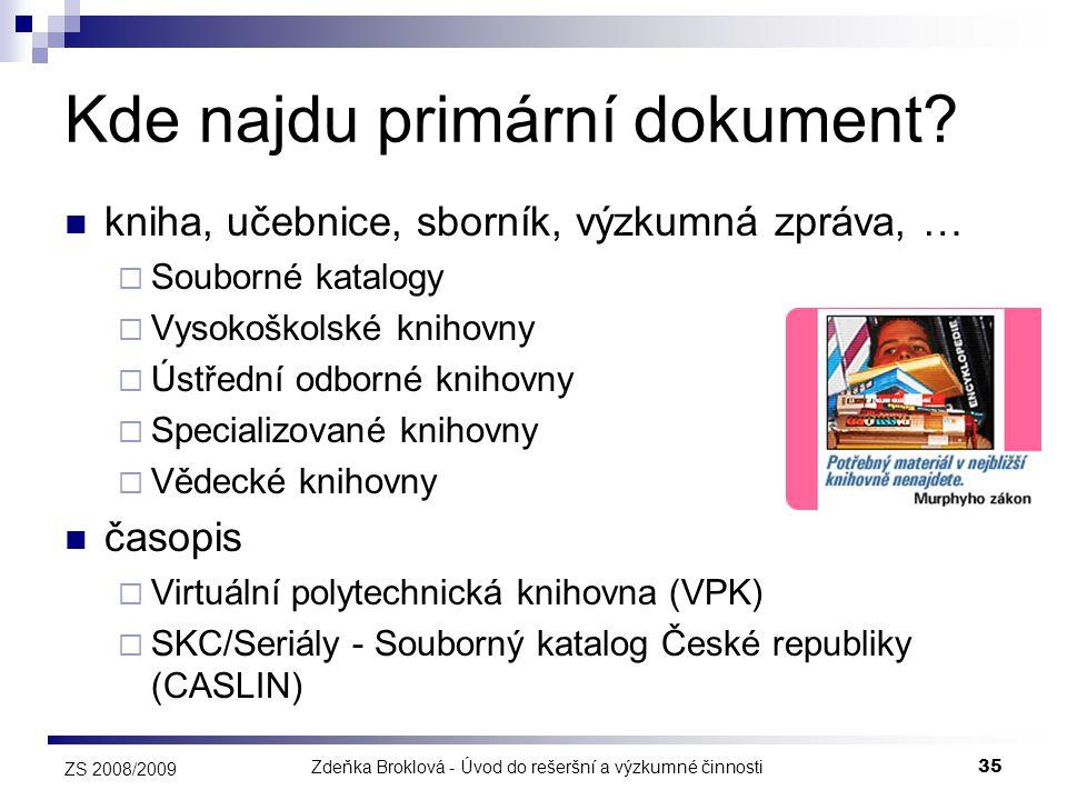 Zdeňka Broklová - Úvod do rešeršní a výzkumné činnosti35 ZS 2008/2009 Kde najdu primární dokument?  kniha, učebnice, sborník, výzkumná zpráva, …  So