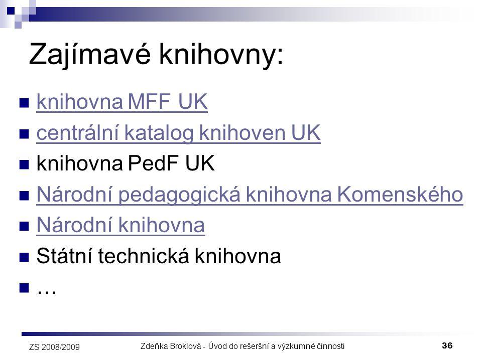 Zdeňka Broklová - Úvod do rešeršní a výzkumné činnosti36 ZS 2008/2009 Zajímavé knihovny:  knihovna MFF UK knihovna MFF UK  centrální katalog knihove