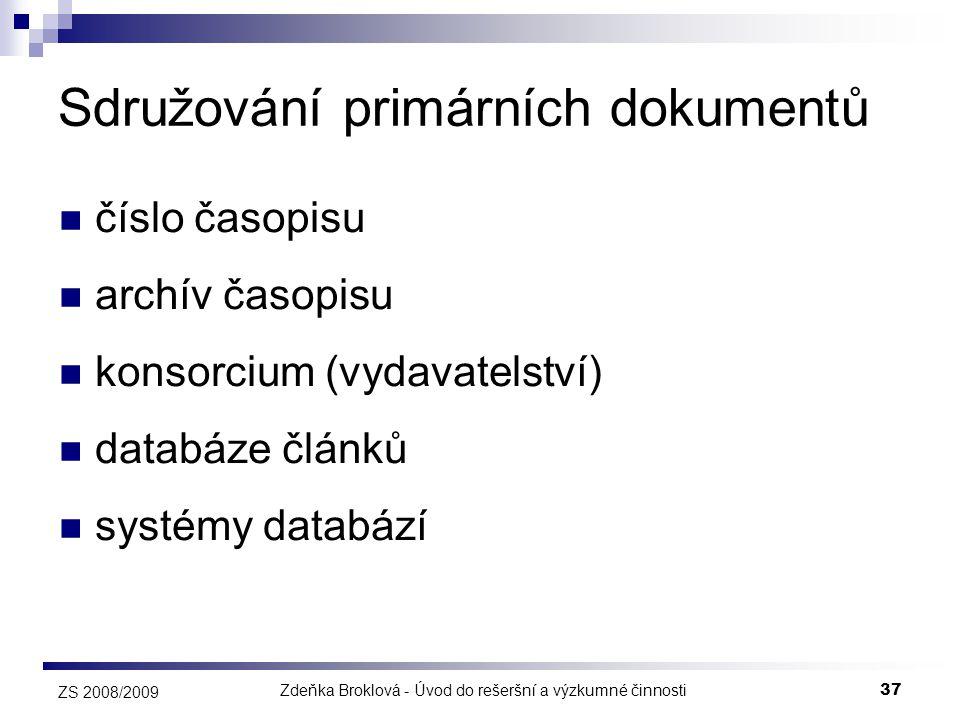 Zdeňka Broklová - Úvod do rešeršní a výzkumné činnosti37 ZS 2008/2009 Sdružování primárních dokumentů  číslo časopisu  archív časopisu  konsorcium