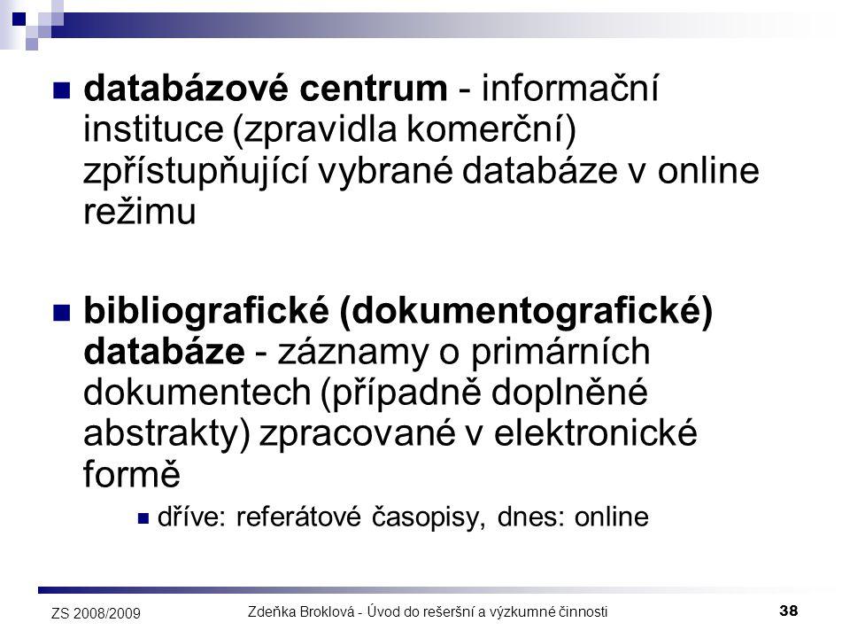Zdeňka Broklová - Úvod do rešeršní a výzkumné činnosti38 ZS 2008/2009  databázové centrum - informační instituce (zpravidla komerční) zpřístupňující