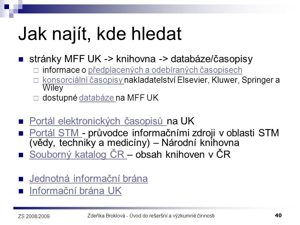 Zdeňka Broklová - Úvod do rešeršní a výzkumné činnosti40 ZS 2008/2009 Jak najít, kde hledat  stránky MFF UK -> knihovna -> databáze/časopisy  inform