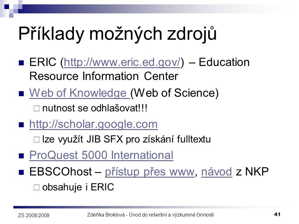 Zdeňka Broklová - Úvod do rešeršní a výzkumné činnosti41 ZS 2008/2009 Příklady možných zdrojů  ERIC (http://www.eric.ed.gov/) – Education Resource In