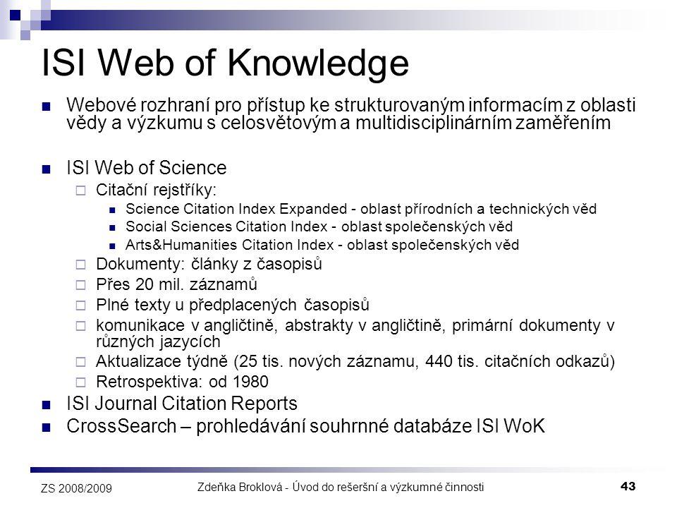 Zdeňka Broklová - Úvod do rešeršní a výzkumné činnosti43 ZS 2008/2009 ISI Web of Knowledge  Webové rozhraní pro přístup ke strukturovaným informacím