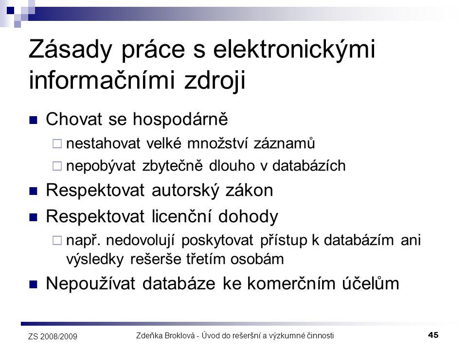 Zdeňka Broklová - Úvod do rešeršní a výzkumné činnosti45 ZS 2008/2009 Zásady práce s elektronickými informačními zdroji  Chovat se hospodárně  nesta
