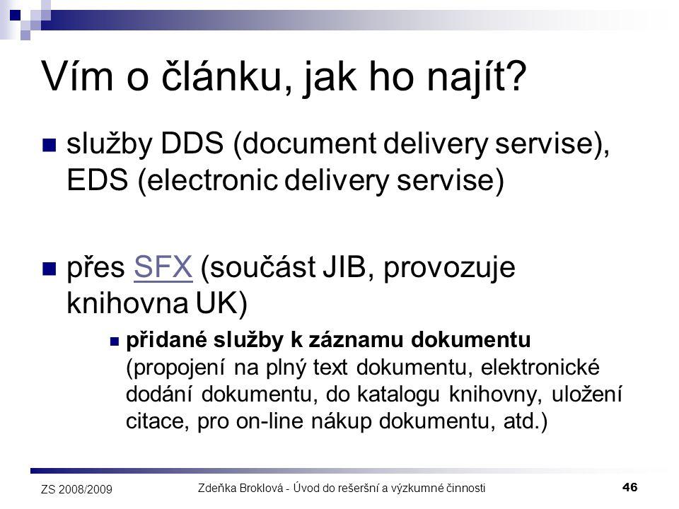 Zdeňka Broklová - Úvod do rešeršní a výzkumné činnosti46 ZS 2008/2009 Vím o článku, jak ho najít?  služby DDS (document delivery servise), EDS (elect