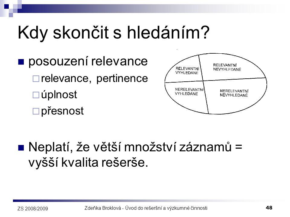 Zdeňka Broklová - Úvod do rešeršní a výzkumné činnosti48 ZS 2008/2009 Kdy skončit s hledáním?  posouzení relevance  relevance, pertinence  úplnost