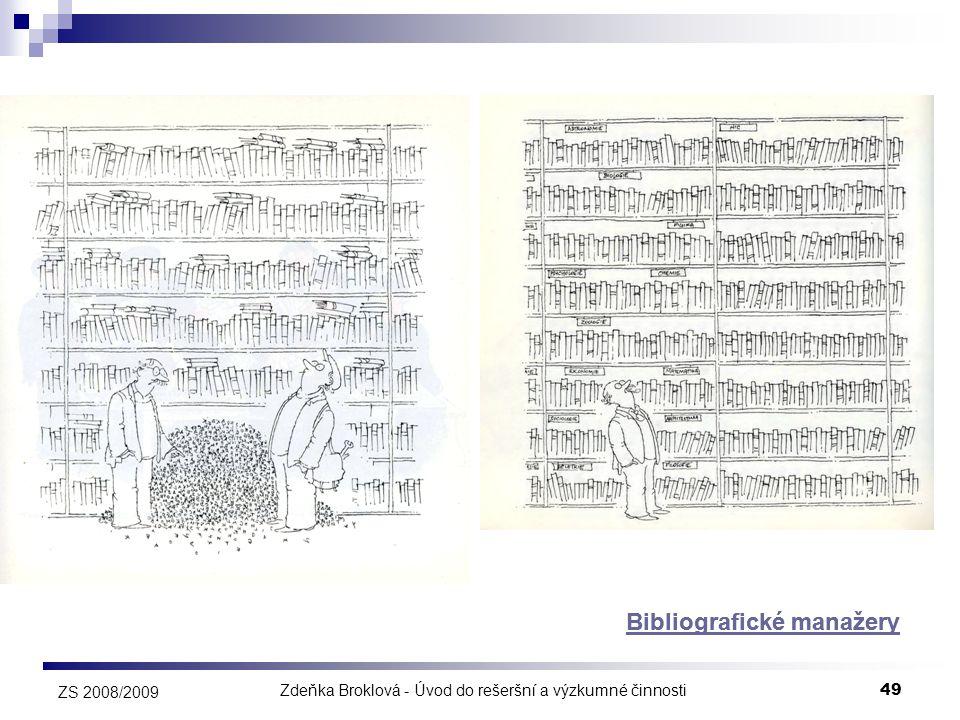 Zdeňka Broklová - Úvod do rešeršní a výzkumné činnosti49 ZS 2008/2009 Bibliografické manažery