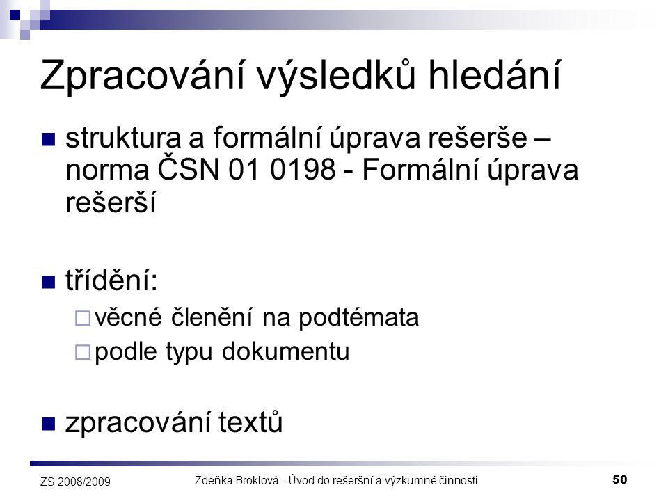 Zdeňka Broklová - Úvod do rešeršní a výzkumné činnosti50 ZS 2008/2009 Zpracování výsledků hledání  struktura a formální úprava rešerše – norma ČSN 01