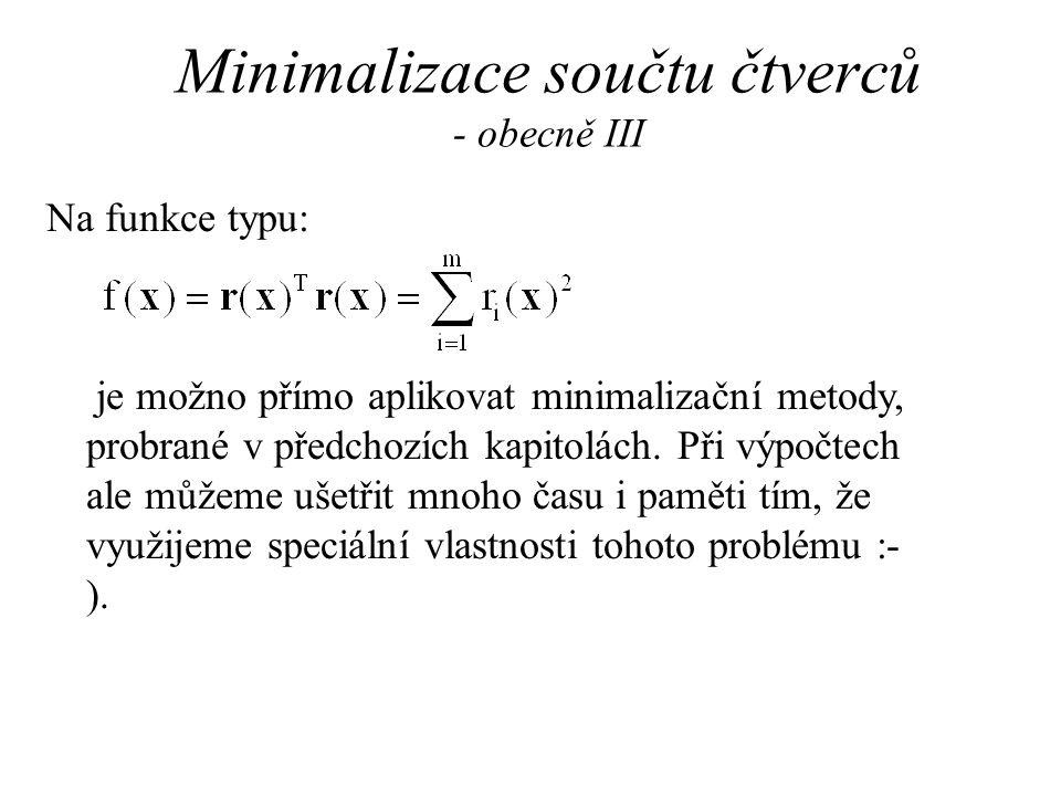 Minimalizace součtu čtverců - obecně III Na funkce typu: je možno přímo aplikovat minimalizační metody, probrané v předchozích kapitolách.