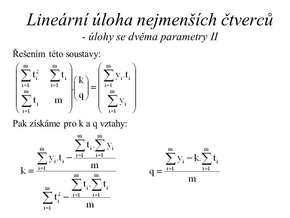Lineární úloha nejmenších čtverců - úlohy se dvěma parametry II Řešením této soustavy: Pak získáme pro k a q vztahy: