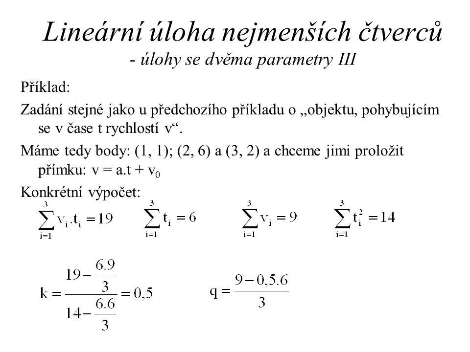 """Lineární úloha nejmenších čtverců - úlohy se dvěma parametry III Příklad: Zadání stejné jako u předchozího příkladu o """"objektu, pohybujícím se v čase t rychlostí v ."""