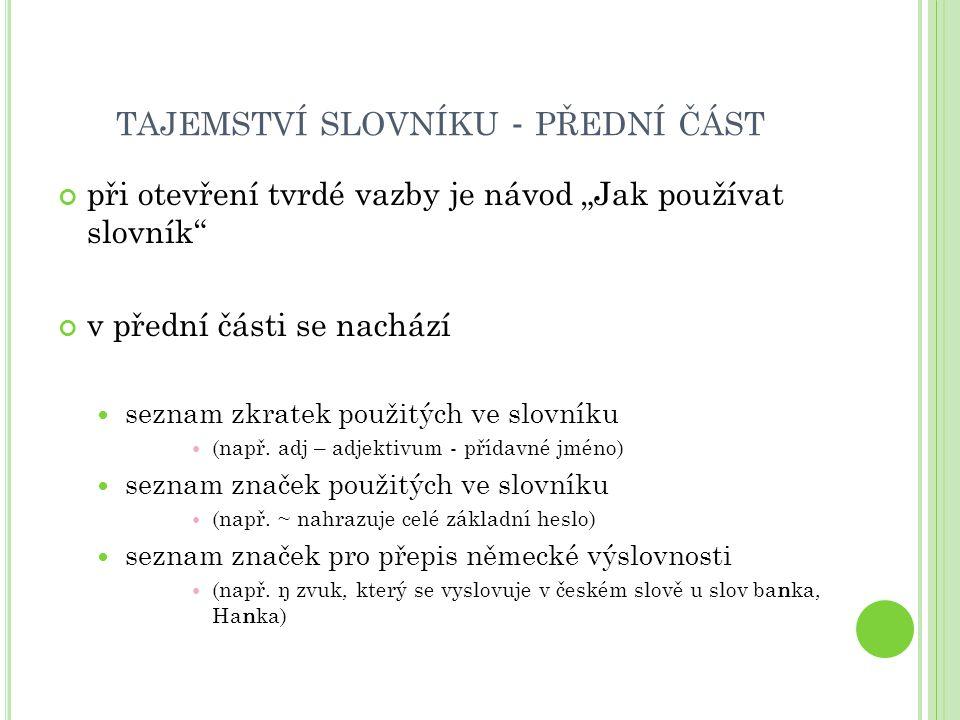 TAJEMSTVÍ SLOVNÍKU – PROSTŘEDNÍ ČÁST často uprostřed slovníku – odděluje od sebe česko-německou a německo-českou část najdeme zde ve stručnosti vysvětlenou německou gramatiku tzn.