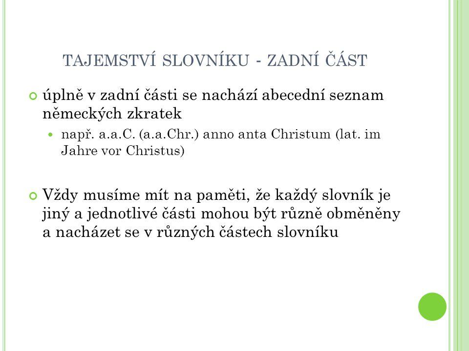 TAJEMSTVÍ SLOVNÍKU - ZADNÍ ČÁST úplně v zadní části se nachází abecední seznam německých zkratek  např. a.a.C. (a.a.Chr.) anno anta Christum (lat. im