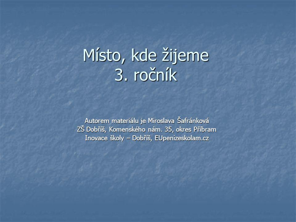 Místo, kde žijeme 3.ročník Autorem materiálu je Miroslava Šafránková ZŠ Dobříš, Komenského nám.