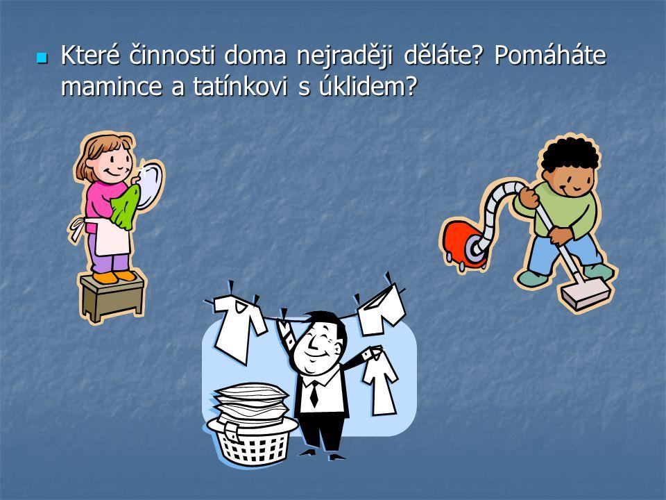  Které činnosti doma nejraději děláte? Pomáháte mamince a tatínkovi s úklidem?