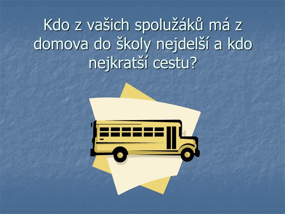Kdo z vašich spolužáků má z domova do školy nejdelší a kdo nejkratší cestu?