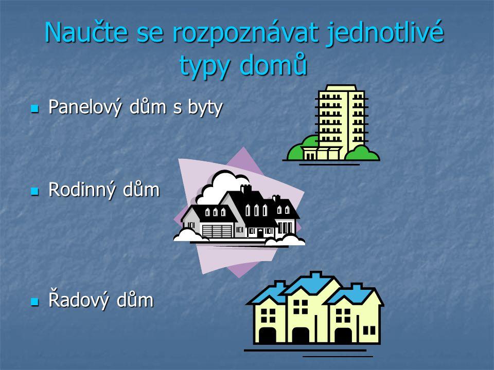  Panelový dům s byty  Rodinný dům  Řadový dům Naučte se rozpoznávat jednotlivé typy domů